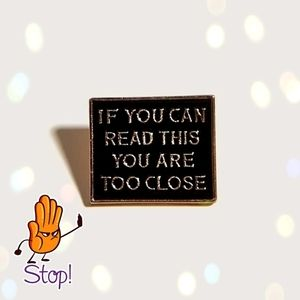 """""""If You Can Read This YOU are Too Close"""" Pin"""